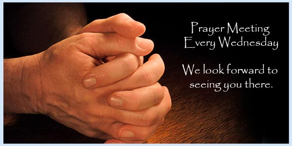 Prayer Meeting – Wednesday Night @ 7pm
